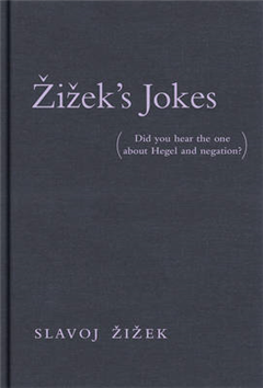 Zizek\'s Jokes: (Did you hear the one about Hegel and negation?)