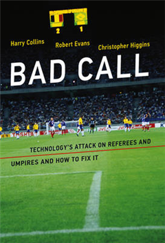 Bad Call: Technology\'s Attack on Referees and Umpires and How to Fix It
