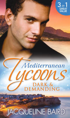 Mediterranean Tycoons: Dark & Demanding: At The Spaniard\'s Pleasure / A Most Passionate Revenge / The Italian Billionaire\'s Ruthless Revenge