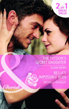 The Tycoon\'s Secret Daughter/Bella\'s Impossible Boss