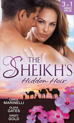 The Sheikh\'s Hidden Heir: Secret Sheikh, Secret Baby / The Sheikh\'s Claim / The Return of the Sheikh