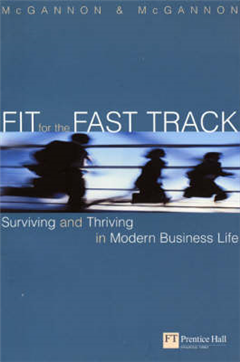 Fit for the Fast Track: The Survivor\'s Guide to Modern Business Life