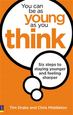 You Can Be As Young As You Think: Six Steps to Staying Younger and Feeling Sharper