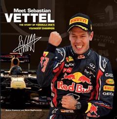 Meet Sebastian Vettel: The Story of Formula One\'s Youngest Champion