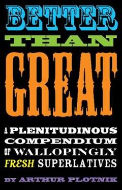 Better Than Great: A Plenitudinous Compendium of Wallopingly Fresh Superlatives