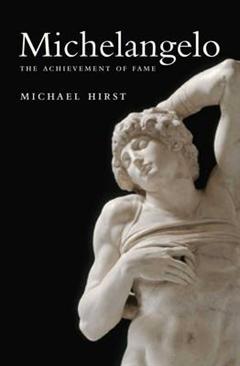 Michelangelo: The Achievement of Fame, 1475-1534: vol. 1