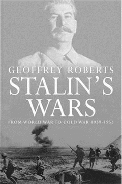 Stalin\'s Wars: From World War to Cold War, 1939-1953