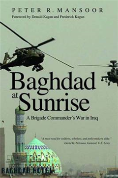 Baghdad at Sunrise: A Brigade Commander\'s War in Iraq