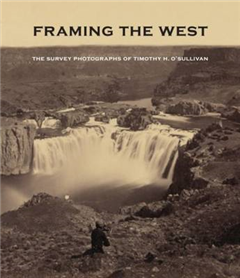 Framing the West: The Survey Photographs of Timothy H. O\'Sullivan