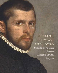 Bellini, Titian, and Lotto: North Italian Paintings from the Accademia Carrara, Bergamo