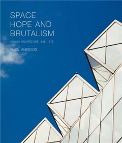 Space, Hope, and Brutalism: English Architecture, 1945-1975