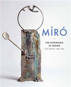 Miro: The Experience of Seeing-Late Works, 1963-1981