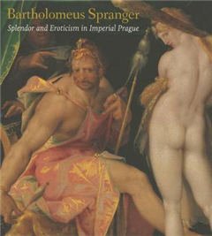 Bartholomeus Spranger: Splendor and Eroticism in Imperial Prague