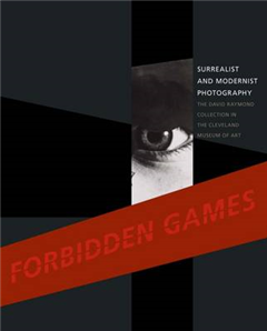 Forbidden Games: Surrealist and Modernist Photography