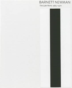 Barnett Newman: The Late Work, 1965-1970