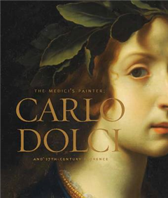 The Medici\'s Painter: Carlo Dolci and Seventeenth-Century Florence