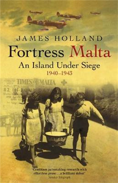 Fortress Malta: An Island Under Siege 1940-1943