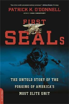 First SEALs: The Untold Story of the Forging of America\'s Most Elite Unit