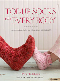 Toe-up Socks for Every Body: Adventurous Laces, Cables, and Colorwork from Wendy Knits