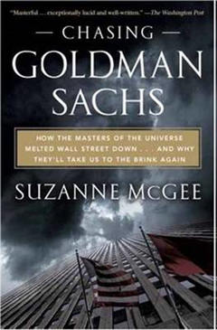 Chasing Goldman Sachs: How the Masters of the Universe Melted Wall Street Down, and Why They\'ll Take Us to the Brink Again