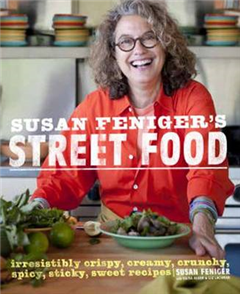 Susan Feniger\'s Street Food: Irresistibly Crispy, Creamy, Crunchy, Spicy, Sticky, Sweet Recipes