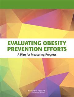 Evaluating Obesity Prevention Efforts: A Plan for Measuring Progress