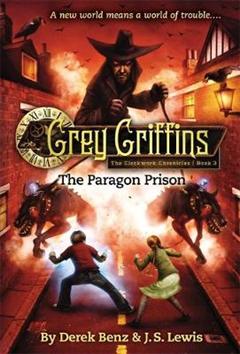 Grey Griffins: The Clockwork Chronicles No. 3: The Paragon Prison