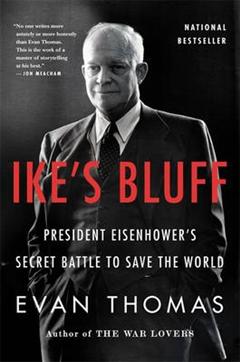 Ike\'s Bluff: President Eisenhower\'s Secret Battle to Save the World