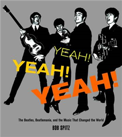 Yeah! Yeah! Yeah!: The Beatles, Beatlemania and the Music That Changed the World