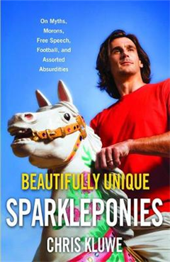 Beautifully Unique Sparkleponies: On Myths, Morons, Free Speech, Football, and Assorted Absurdities