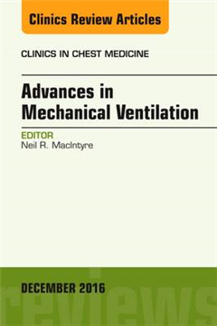 Advances in Mechanical Ventilation, An Issue of Clinics in C