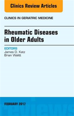 Rheumatic Diseases in Older Adults, An Issue of Clinics in Geriatric Medicine