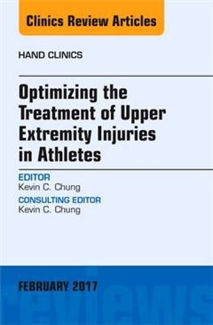 Optimizing the Treatment of Upper Extremity Injuries in Athletes, An Issue of Hand Clinics