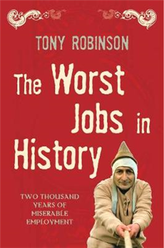 The Worst Jobs In History: A Vivid and Disgusting Alternative History of Britain