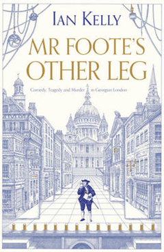 Mr Foote\'s Other Leg: Comedy, Tragedy and Murder in Georgian London