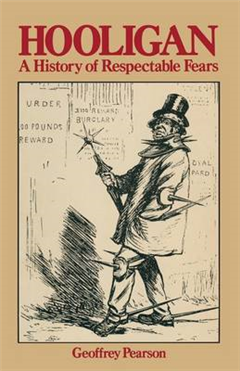 Hooligan: A history of respectable fears