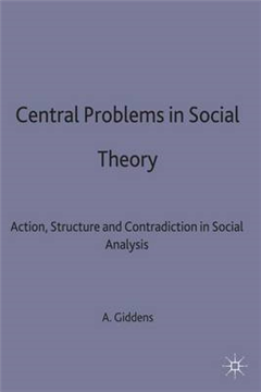 Central Problems in Social Theory: Action, structure and contradiction in social analysis