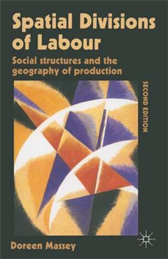 Spatial Divisions of Labour: Social Structures and the Geography of Production