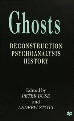 Ghosts: Deconstruction, Psychoanalysis, History