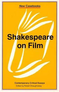 Shakespeare on Film: Contemporary Critical Essays