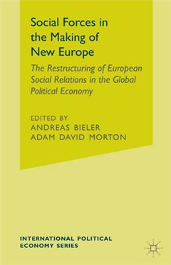 Social Forces in the Making of the New Europe: The Restructuring of European Social Relations in the Global Political Economy