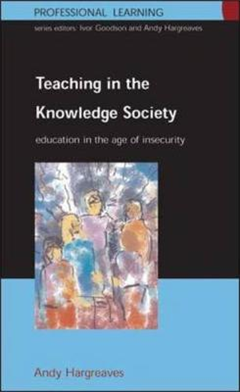 TEACHING IN THE KNOWLEDGE SOCIETY: Education in the Age of Insecurity