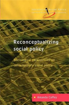 Reconceptualizing Social Policy: Sociological Perspectives on Contemporary Social Policy: Sociological Perspectvies on Contemporary Social Policy