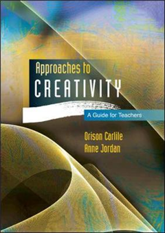 Approaches to Creativity: A Guide for Teachers: A guide for teachers