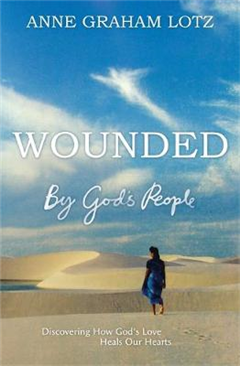 Wounded by God\'s People: Discovering How God\'s Love Heals Our Hearts