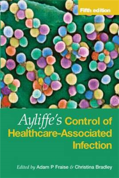 Ayliffe\'s Control of Healthcare-Associated Infection: A Practical Handbook