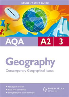 AQA A2 Geography: Contemporary Geographical Issues: Unit 3