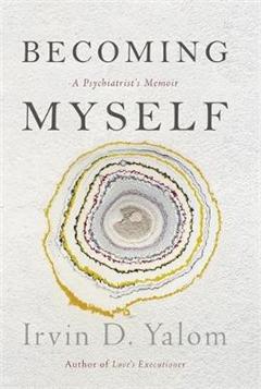 Becoming Myself: A Psychiatrist\'s Memoir