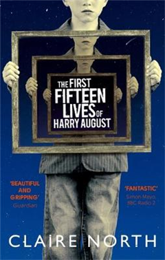 The First Fifteen Lives of Harry August: The word-of-mouth bestseller you won\'t want to miss