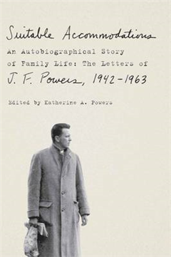 Suitable Accommodations: An Autobiographical Story of Family Life: The Letters of J.F Powers, 1942 - 1963